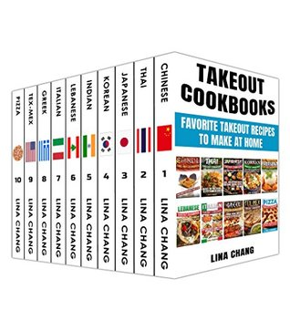 Takeout Cookbooks Box Set 10 books in 1! Favorite Takeout Recipes to Make at Home: 1. Chinese; 2. Thai; 3. Japanese; 4. Korean; 5. Indian; 6. Lebanese; 7. Italian; 8. Greek; 9. Tex-Mex; 10. Pizza