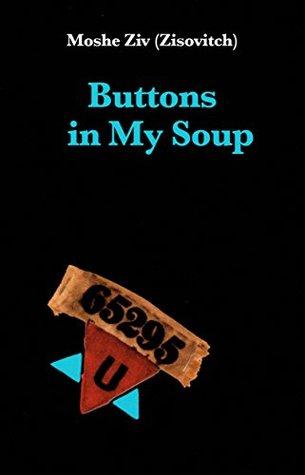 Buttons in my soup: Holocaust survivor story (True WW2 Surviving Memoir)