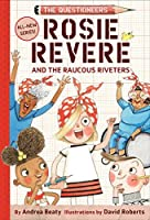 Rosie Revere and the Raucous Riveters: The Questioneers Book #1