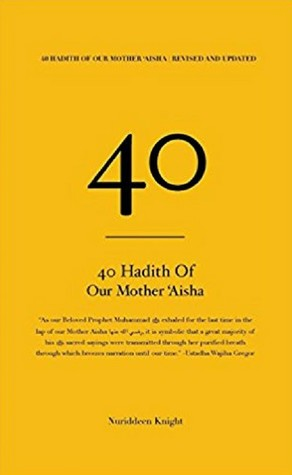 40 Hadith of Our Mother 'Aisha: Revised and Updated