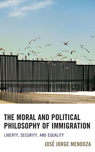 The Moral and Political Philosophy of Immigration Liberty, Security, and Equality