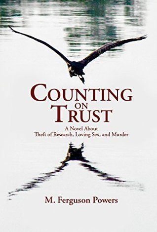 Counting on Trust: A Novel About Theft of Research, Loving Sex, and Murder