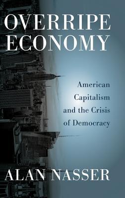 Overripe Economy American Capitalism and the Crisis of Democracy