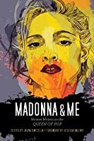 Madonna and Me: Women Writers on the Queen of Pop