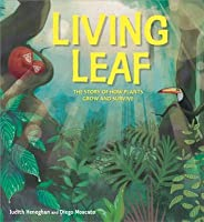 Plant Life: Living Leaf: The Story of How Plants Grow and Survive