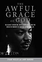 The Awful Grace of God: Religious Terrorism, White Supremacy, and the Unsolved Murder of Martin Luther King Jr.