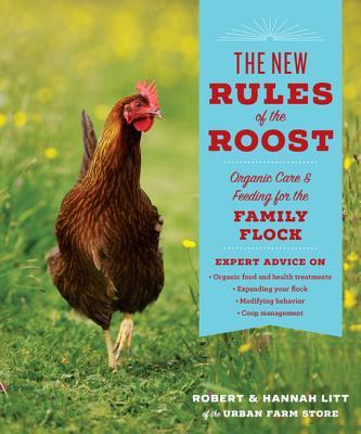 The New Rules of the Roost Organic Care and Feeding for the Family Flock