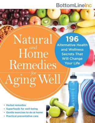 Natural and Home Remedies for Aging Well 196 Alternative Health and Wellnesottom Line