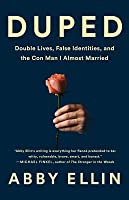 Duped: Double Lives, False Identities, and the Con Man I Almost Married