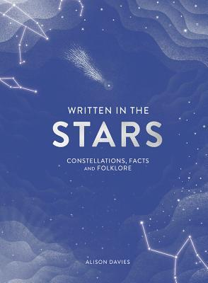 Written in the Stars: Constellations, Facts and Folklore for the Armchair Astronomer