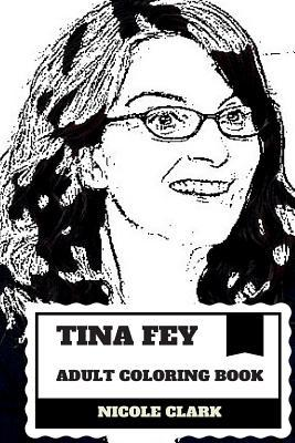 Tina Fey Adult Coloring Book: Great Female Comedian and Star of Saturday Night Live, 30 Rock Creator and Writer Inspired Adult Coloring Book