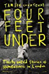 Four Feet Under: Thirty Untold Stories of Homelessness in London