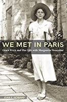 We Met in Paris: Grace Frick and Her Life with Marguerite Yourcenar