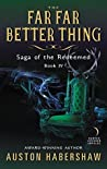 The Far Far Better Thing: Saga of the Redeemed: Book IV