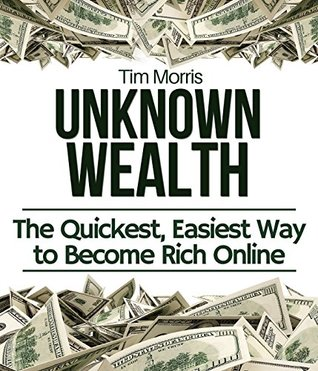 Unknown Wealth The Quickest Easiest Way To Become Rich