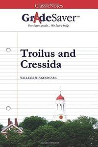 GradeSaver(tm) ClassicNotes Troilus and Cressida