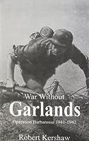 War without Garlands: Op Barbarossa 1941-42