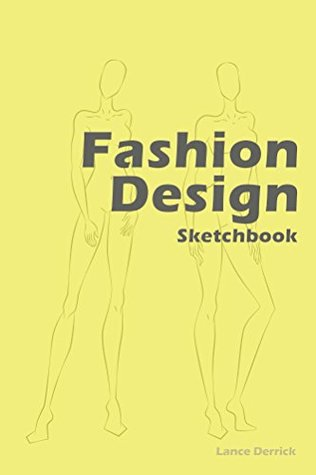 Fashion Design Sketchbook Easily Create Your Fashion Styles With Figure Templates By Lance Derrick