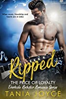 Ripped: The Price of Loyalty (Everhide Rockstar Romance Series, #1)