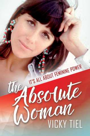 The Absolute Woman: It's All About Feminine Power