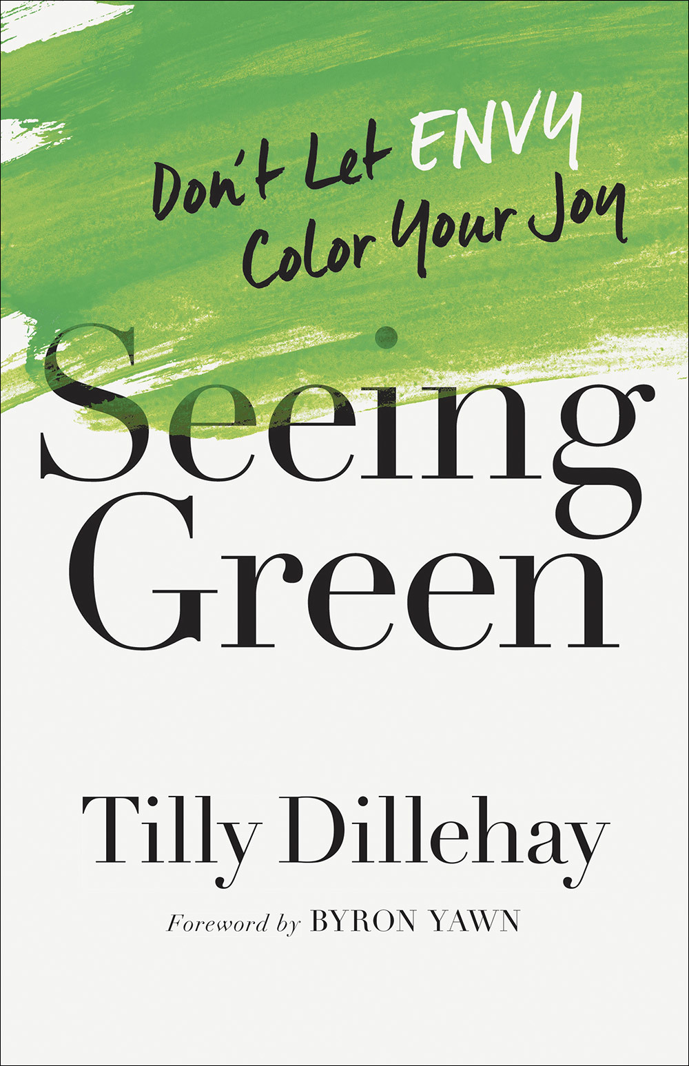 Seeing Green: Don't Let Envy Color Your Joy by Tilly Dillehay
