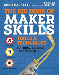 The Big Book of Maker Skills: Tools  Techniques for Building Great Tech Projects