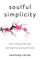 Soulful Simplicity: How Living With Less Can Lead to So Much More - Library Edition