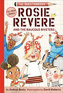 Rosie Revere and the Raucous Riveters (Questioneers Chapter Books, #1)