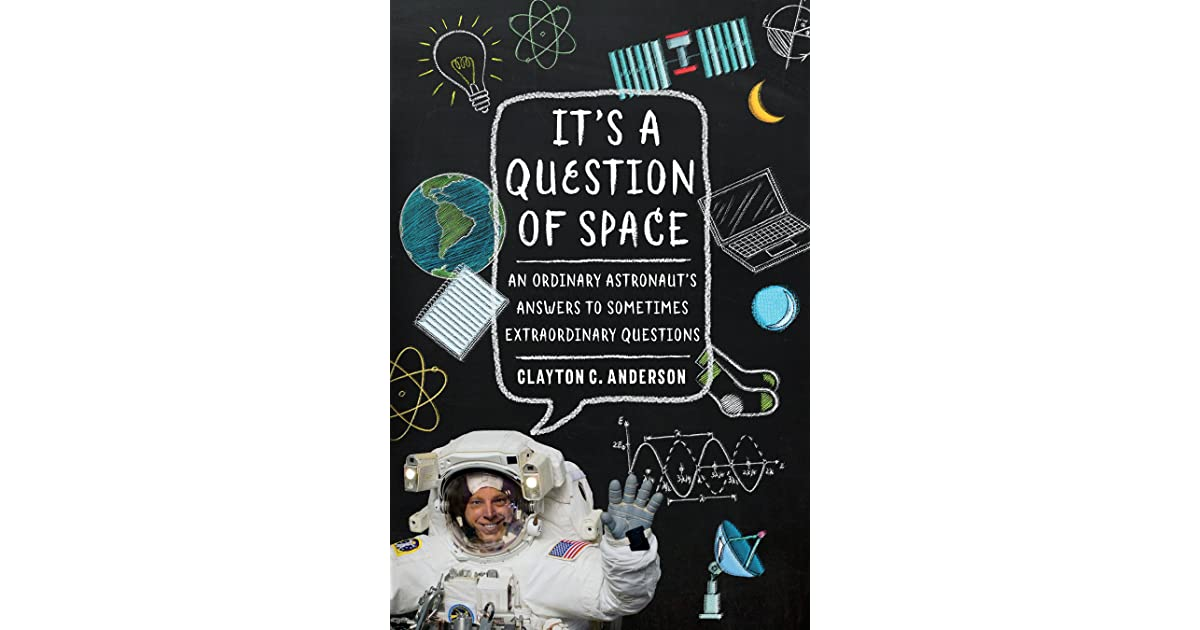 It's a Question of Space: An Ordinary Astronaut's Answers to
