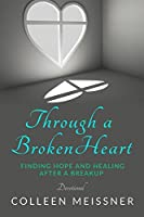 Through a Broken Heart: Finding Hope and Healing After a Breakup