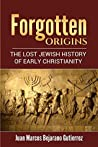 Forgotten Origins: The Lost Jewish History of Early Christians: Parts 1-3
