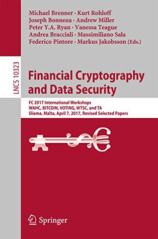 Financial Cryptography and Data Security: FC 2017 International Workshops, WAHC, BITCOIN, VOTING, WTSC, and TA, Sliema, Malta, April 7, 2017, Revised Selected ... Papers (Lecture Notes in Computer Science)