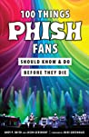 100 Things Phish Fans Should Know  Do Before They Die