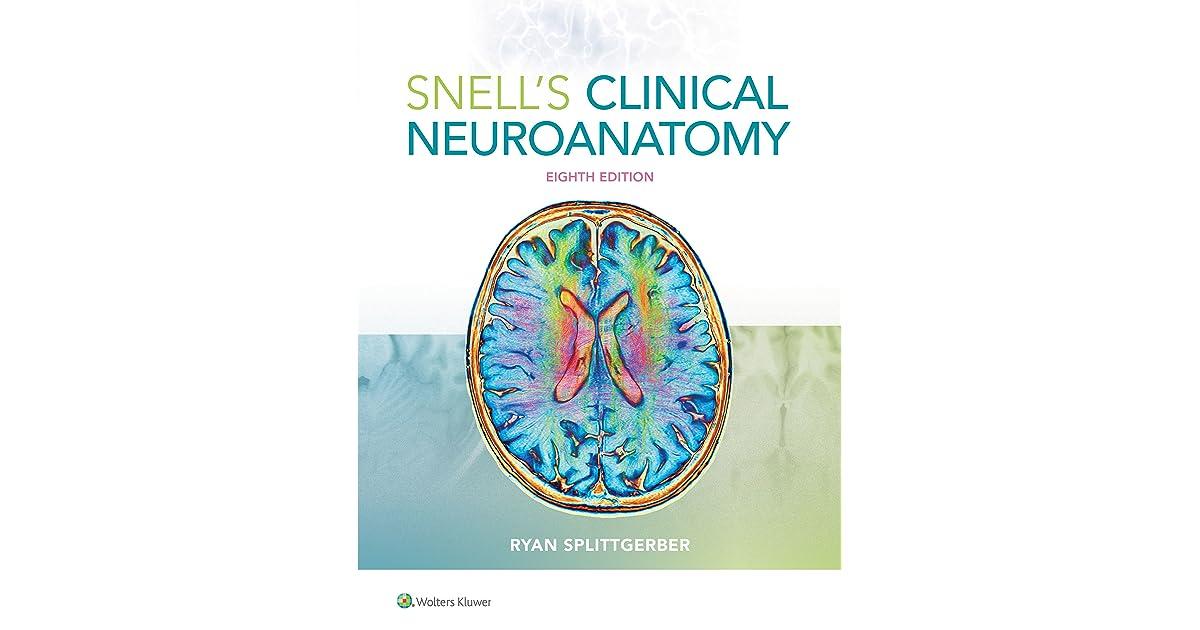 Snell\'s Clinical Neuroanatomy by Ryan Splittgerber