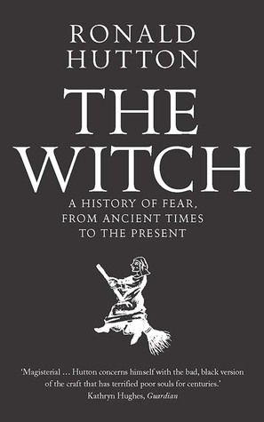 The Witch: A History of Fear, from Ancient Times to the