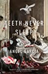 Teeth Never Sleep: Poems