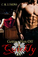 Getting Him Off Quickly (Getting Him Off, #1)