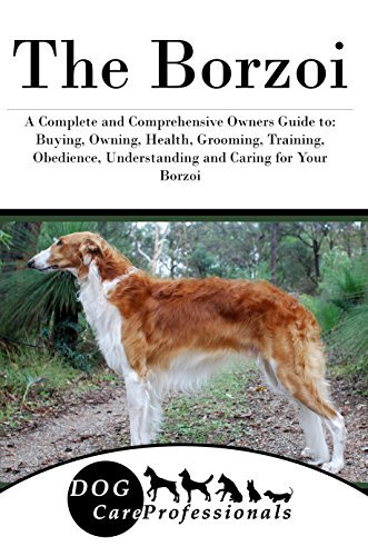 Borzoi A Comprehensive Guide to Owning and Caring for Your Dog