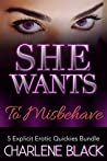 She Wants To Misbehave: 5 Explicit Erotic Quickies Bundle