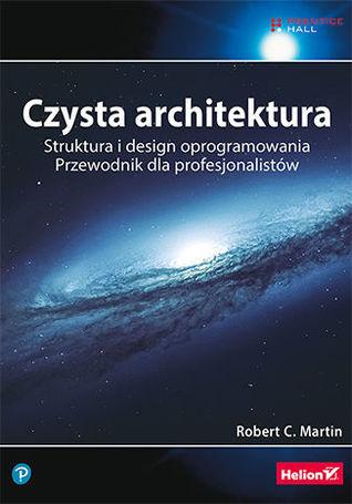Czysta architektura. Struktura i design oprogramowania. Przew... by Robert C. Martin