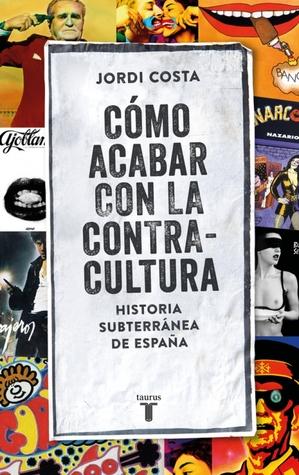 Cómo acabar con la contracultura by Jordi Costa