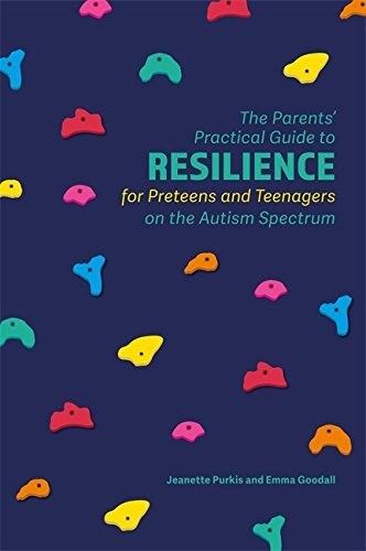 The Parents' Practical Guide to Resilience for Preteens and Teenagers on the Autism Spectrum (Parents Practical Guide to)