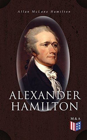 Alexander Hamilton: Illustrated Biography Based on Family Letters and Other Personal Documents