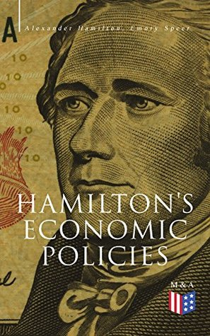Hamilton's Economic Policies: Works & Speeches of the Founder of American Financial System