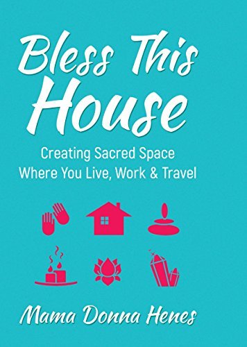 Bless This House Creating Sacred Space Where You Live, Work & Travel