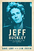 Jeff Buckley: From Hallelujah to the Last Goodbye