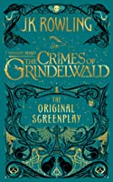 Fantastic Beasts - The Crimes of Grindelwald: The Original Screenplay (Fantastic Beasts: The Original Screenplay, #2)