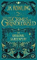 Fantastic Beasts: The Crimes of Grindelwald - The Original Screenplay (Fantastic Beasts: The Original Screenplay, #2)