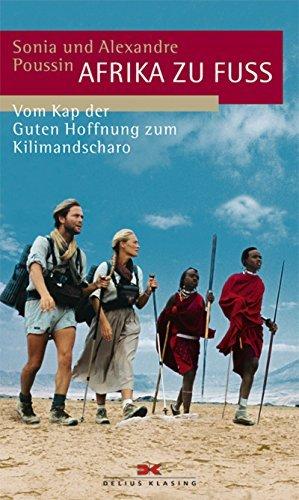 Afrika zu Fuß: Vom Kap der Guten Hoffnung zum Kilimandscharo Sonia Poussin