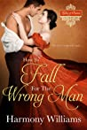 How to Fall for the Wrong Man (Ladies of Passion, #3)